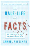 Half-Life of Facts Why Everything We Know Has an Expiration Date  2013 edition cover