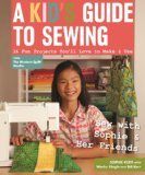 A Kid's Guide to Sewing: Learn to Sew With Sophie & Her Friends - 16 Fun Projects You'll Love to Make & Use  2013 edition cover
