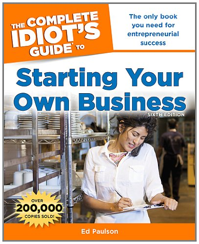 Complete Idiot's Guide to Starting Your Own Business, 6th Edition  N/A edition cover