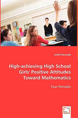 High-achieving High School Girls' Positive Attitudes Toward Mathematics:   2008 9783836477512 Front Cover