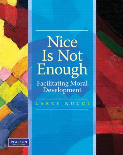 Nice Is Not Enough Facilitating Moral Development  2009 9780131886513 Front Cover
