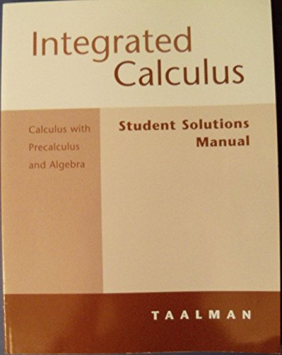Student Solutions Manual : Used with ... Taalman-Integrated Calculus: Calculus with Precalculus and Algebra  2005 (Student Manual, Study Guide, etc.) 9780618219513 Front Cover