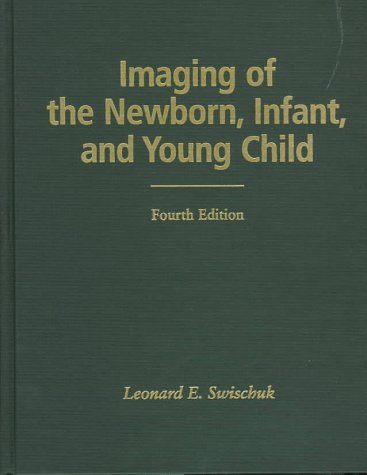 Imaging of the Newborn, Infant, and Young Child  4th 1996 (Revised) 9780683080513 Front Cover