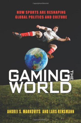 Gaming the World How Sports Are Re-Shaping Global Politics and Culture  2010 edition cover