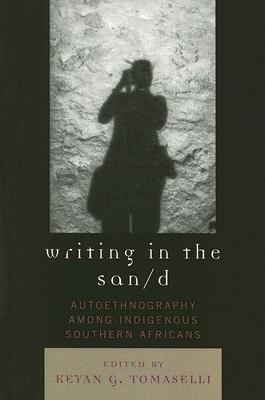 Writing in the San/d Autoethnography among Indigenous Southern Africans  2006 9780759109513 Front Cover