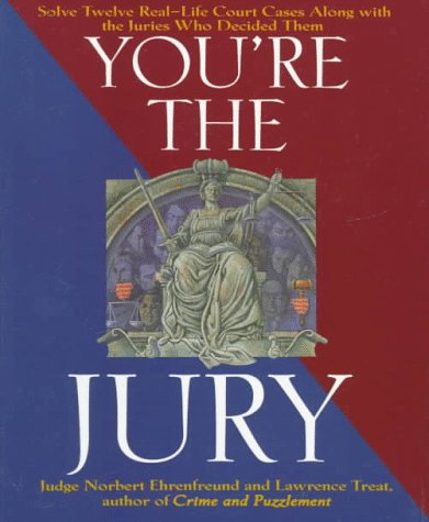 You're the Jury Solve Twelve Real-Life Court Cases along with the Juries Who Decided Them Revised edition cover