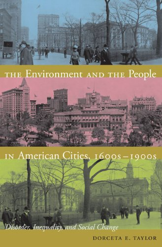 Environment and the People in American Cities, 1600s-1900s Disorder, Inequality, and Social Change  2009 edition cover
