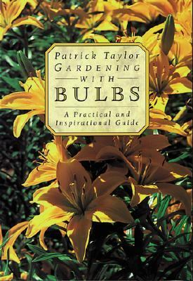 Gardening with Bulbs A Practical and Inspirational Guide  1996 9780881923513 Front Cover