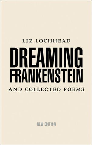 Dreaming Frankenstein And Collected Poems, 1967-1984  2003 9780954407513 Front Cover