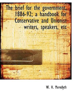 Brief for the Government, 1886-92; a Handbook for Conservative and Unionist Writers, Speakers, E N/A 9781115227513 Front Cover