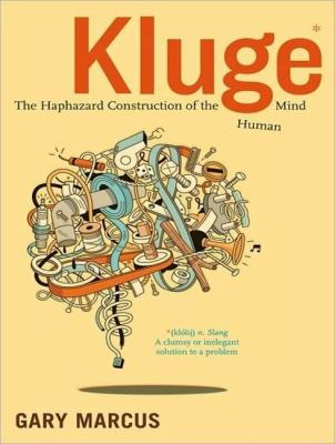 Kluge: The Haphazard Construction of the Human Mind  2008 9781400107513 Front Cover