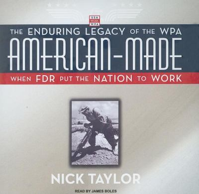 American-Made: The Enduring Legacy of the Wpa, When FDR Put the Nation to Work. Library Edition  2008 9781400136513 Front Cover