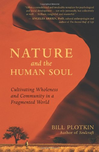 Nature and the Human Soul Cultivating Wholeness and Community in a Fragmented World  2008 edition cover