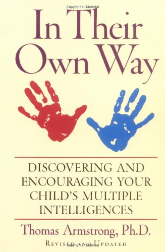 In Their Own Way Discovering and Encouraging Your Child's Multiple Intelligences  2000 (Revised) 9781585420513 Front Cover