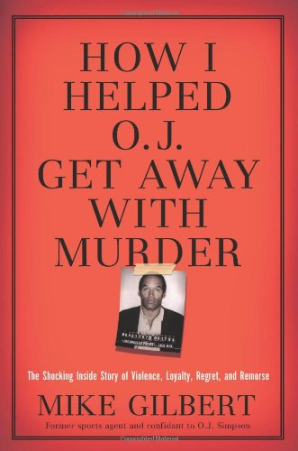 How I Helped O. J. Get Away with Murder The Shocking Inside Story of Violence, Loyalty, Regret, and Remorse N/A edition cover