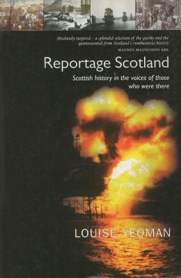 Reportage Scotland Scottish History in the Voices of Those Who Were There 2nd 2004 9781842820513 Front Cover