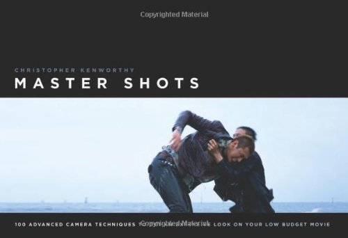 Master Shots 100 Advanced Camera Techniques to Get an Expensive Look on Your Low-Budget Movie 2nd 2009 (Revised) edition cover