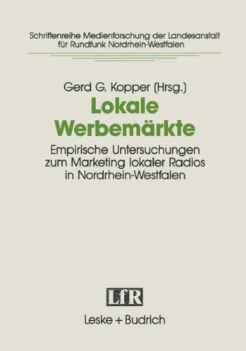 Lokale Werbemärkte: Empirische Untersuchungen Zum Marketing Lokaler Radios in Nordrhein-westfalen. Projekt Der Arbeitsgemeinschaft Für Kommunikationsforschung Nrw  1992 9783810010513 Front Cover