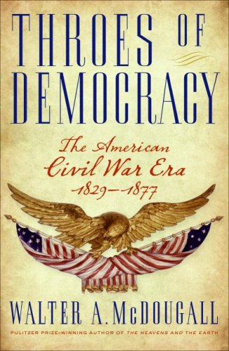 Throes of Democracy The American Civil War Era 1829-1877  2008 9780060567514 Front Cover