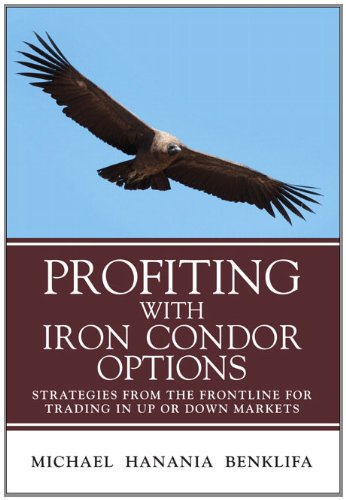 Profiting with Iron Condor Options Strategies from the Frontline for Trading in up or down Markets  2011 (Revised) edition cover