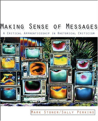 Making Sense of Messages A Critical Apprenticeship in Rhetorical Criticism  2004 edition cover