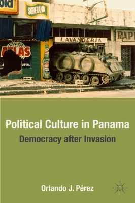 Political Culture in Panama Democracy after Invasion  2011 9780230102514 Front Cover