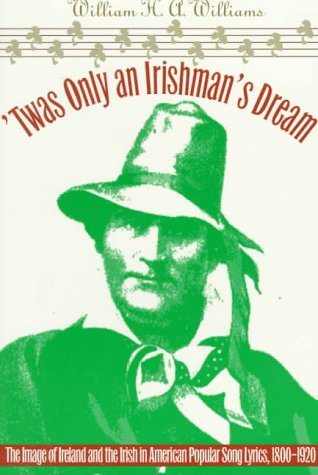 'Twas Only an Irishman's Dream The Image of Ireland and the Irish in American Popular Song Lyrics, 1800-1920  1996 edition cover