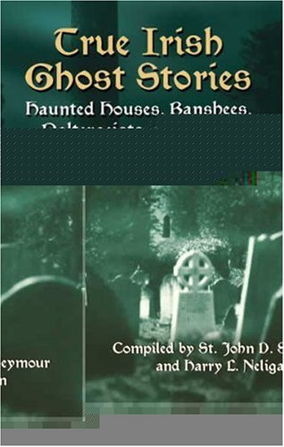 True Irish Ghost Stories Haunted Houses, Banshees, Poltergeists, and Other Supernatural Phenomena  2005 9780486440514 Front Cover