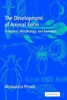 Development of Animal Form Ontogeny, Morphology, and Evolution  2003 9780521808514 Front Cover
