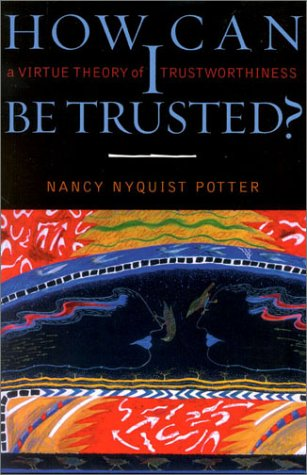 How Can I Be Trusted? A Virtue Theory of Trustworthiness  2002 9780742511514 Front Cover