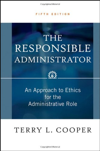 Responsible Administrator An Approach to Ethics for the Administrative Role 5th 2006 (Revised) edition cover
