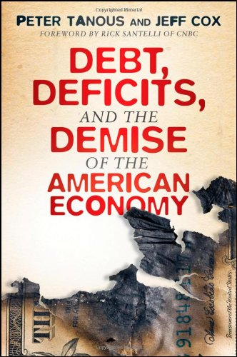 Debt, Deficits, and the Demise of the American Economy   2011 9781118021514 Front Cover