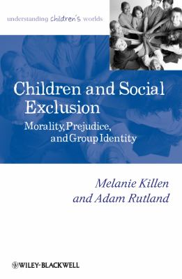 Children and Social Exclusion Morality, Prejudice, and Group Identity  2011 edition cover