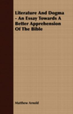 Literature and Dogma - an Essay Towards a Better Apprehension of the Bible  N/A 9781406731514 Front Cover
