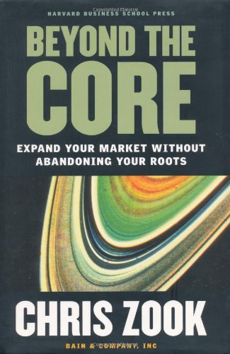 Beyond the Core Expand Your Market Without Abandoning Your Roots  2004 edition cover