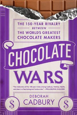 Chocolate Wars The 150-Year Rivalry Between the World's Greatest Chocolate Makers  2011 9781610390514 Front Cover