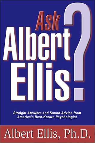 Ask Albert Ellis Straight Answers and Sound Advice from America's Best-Known Psychologist  2003 edition cover