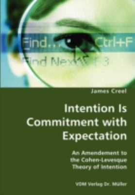 Intention Is Commitment with Expectation- an Amendement to the Cohen-Levesque Theory of Intention N/A 9783836428514 Front Cover