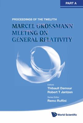 Twelfth Marcel Grossmann Meeting on Recent Developments in Theoretical and Experimental General Relativity, Astrophysics and Relativistic Field Theories Proceedings of the MG12 Meeting on General Relativity, UNESCO Headquarters, Paris, France, 12-18 July 2009  2012 edition cover