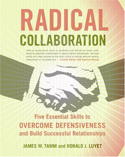 Radical Collaboration Five Essential Skills to Overcome Defensiveness and Build Successful Relationships  2006 edition cover