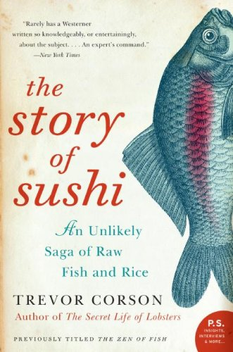 Story of Sushi An Unlikely Saga of Raw Fish and Rice  2008 edition cover