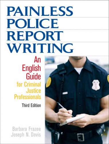 Painless Police Report Writing An English Guide for Criminal Justice Professionals 3rd 2009 edition cover
