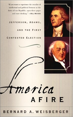 America Afire Jefferson, Adams, and the First Contested Election N/A edition cover