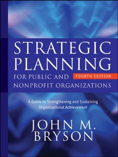 Strategic Planning for Public and Nonprofit Organizations A Guide to Strengthening and Sustaining Organizational Achievement 4th 2011 9780470392515 Front Cover