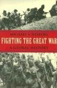 Fighting the Great War A Global History  2005 edition cover