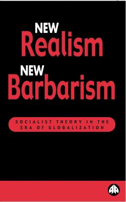 New Realism, New Barbarism Socialist Theory in the Era of Globalization  1999 9780745315515 Front Cover