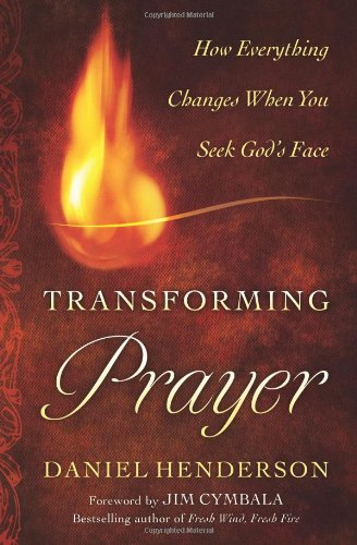 Transforming Prayer How Everything Changes When You Seek God's Face  2011 edition cover