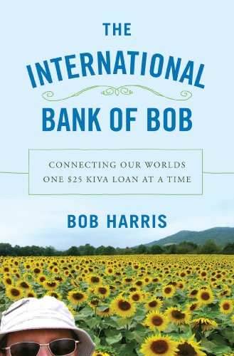 International Bank of Bob Connecting Our Worlds One $25 Kiva Loan at a Time  2013 edition cover