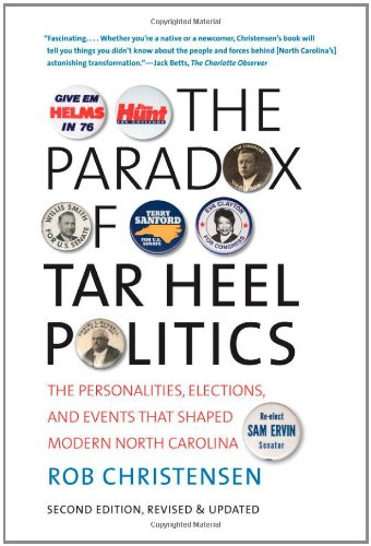 Paradox of Tar Heel Politics The Personalities, Elections, and Events That Shaped Modern North Carolina 2nd 2010 (Revised) edition cover