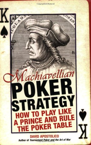 Machiavellian Poker Strategy How to Play Like a Prince and Rule the Poker Table  2005 9780818406515 Front Cover